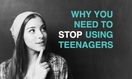 Why you need to STOP using teenagers