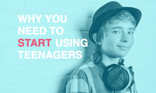 Why you need to START using teenagers